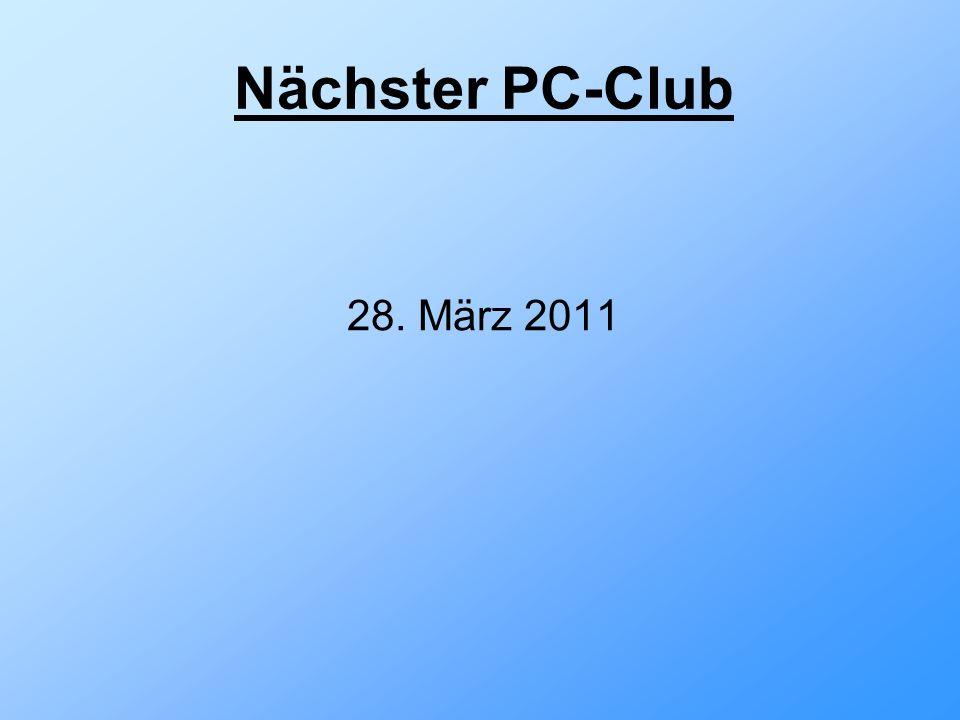 Nächster PC-Club 28. März 2011