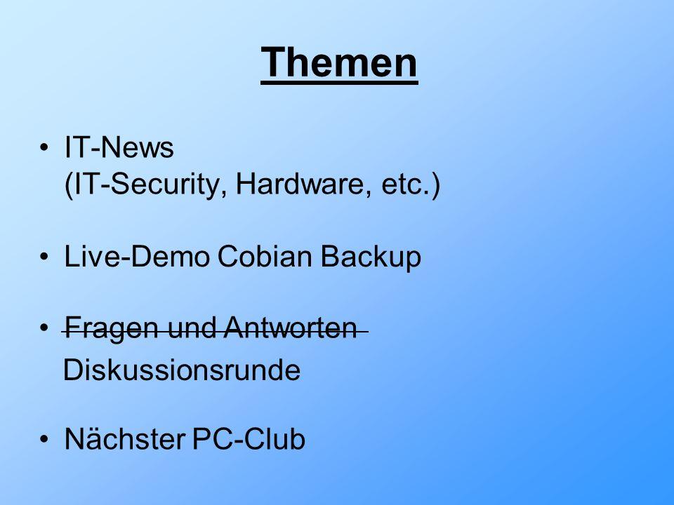 Themen IT-News (IT-Security, Hardware, etc.) Live-Demo Cobian Backup Fragen und Antworten Nächster PC-Club Diskussionsrunde