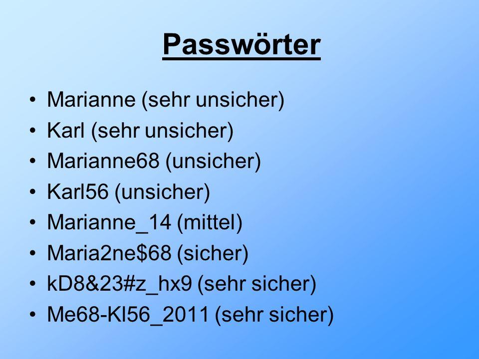 Passwörter Marianne (sehr unsicher) Karl (sehr unsicher) Marianne68 (unsicher) Karl56 (unsicher) Marianne_14 (mittel) Maria2ne$68 (sicher) kD8&23#z_hx9 (sehr sicher) Me68-Kl56_2011 (sehr sicher)