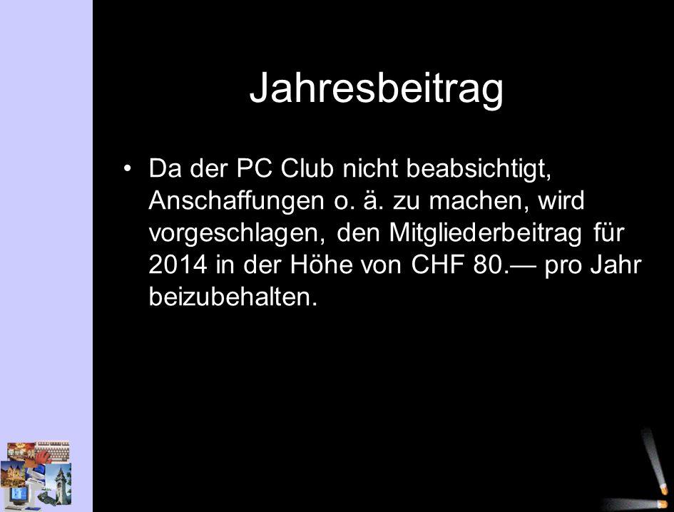 Jahresbeitrag Da der PC Club nicht beabsichtigt, Anschaffungen o.
