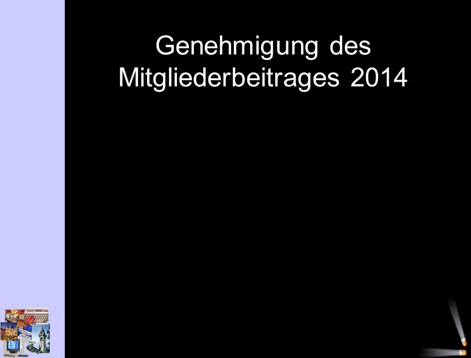 Genehmigung des Mitgliederbeitrages 2014