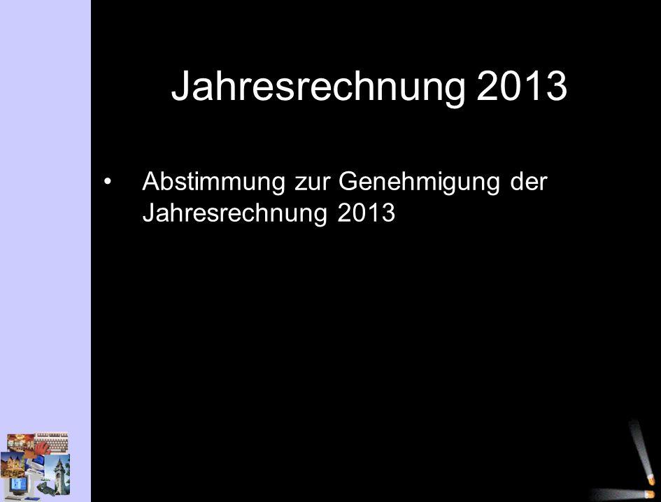 Jahresrechnung 2013 Abstimmung zur Genehmigung der Jahresrechnung 2013