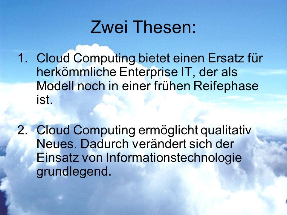 Zwei Thesen: 1.Cloud Computing bietet einen Ersatz für herkömmliche Enterprise IT, der als Modell noch in einer frühen Reifephase ist.