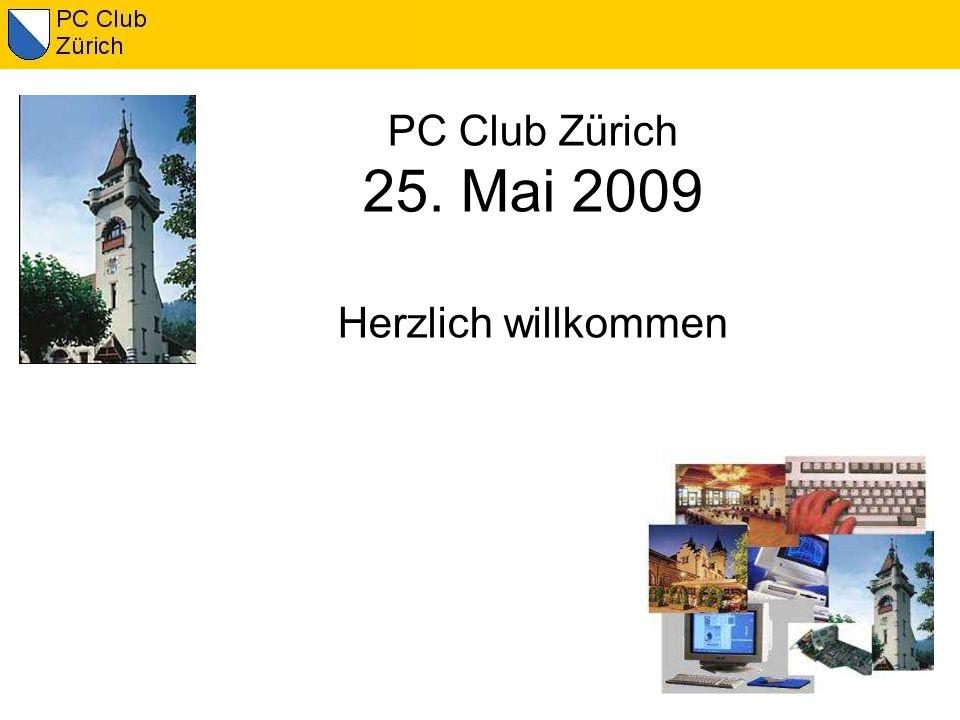 PC Club Zürich 25. Mai 2009 Herzlich willkommen
