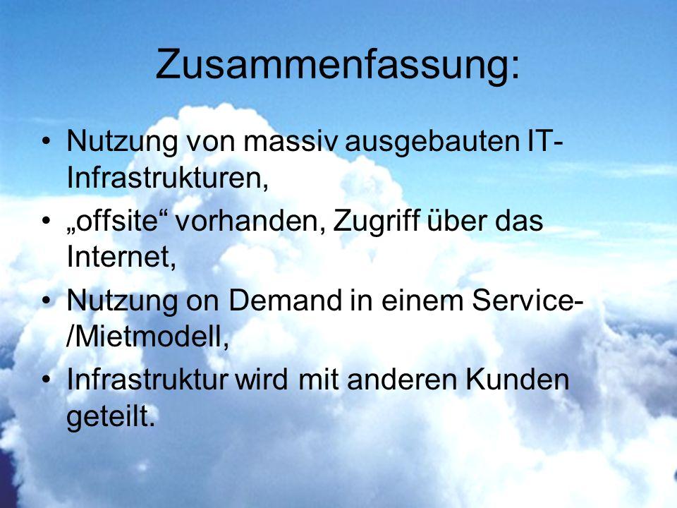Zusammenfassung: Nutzung von massiv ausgebauten IT- Infrastrukturen, offsite vorhanden, Zugriff über das Internet, Nutzung on Demand in einem Service- /Mietmodell, Infrastruktur wird mit anderen Kunden geteilt.