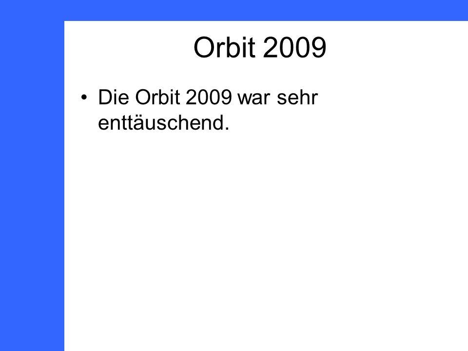 Die Orbit 2009 war sehr enttäuschend.