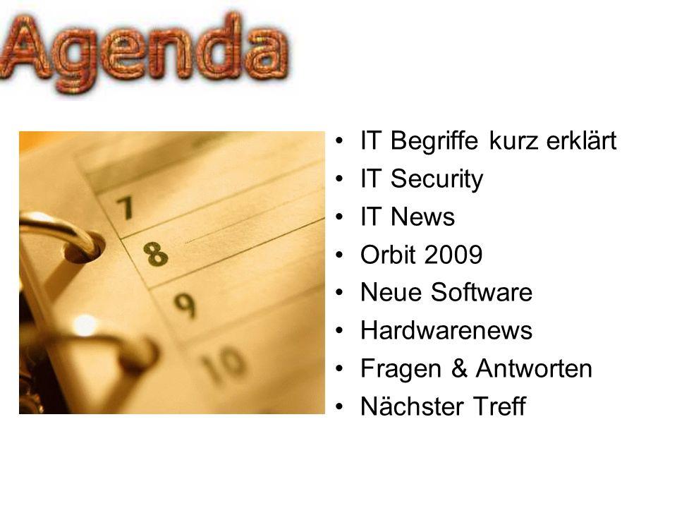 IT Begriffe kurz erklärt IT Security IT News Orbit 2009 Neue Software Hardwarenews Fragen & Antworten Nächster Treff