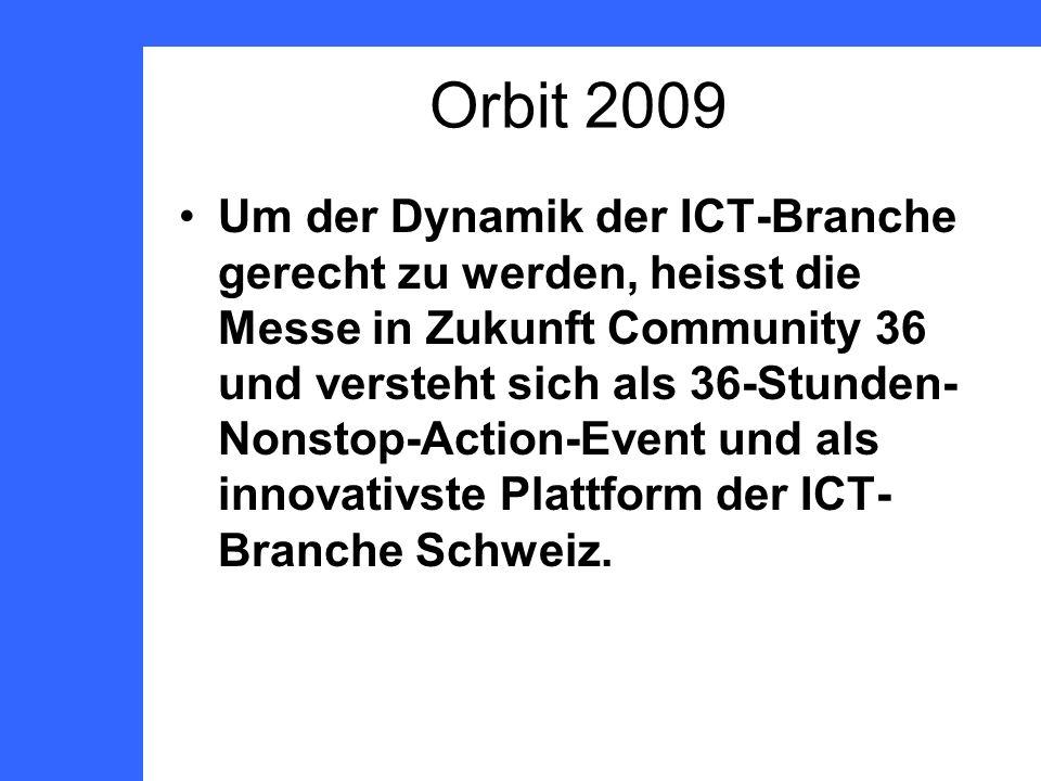 Orbit 2009 Um der Dynamik der ICT-Branche gerecht zu werden, heisst die Messe in Zukunft Community 36 und versteht sich als 36-Stunden- Nonstop-Action-Event und als innovativste Plattform der ICT- Branche Schweiz.