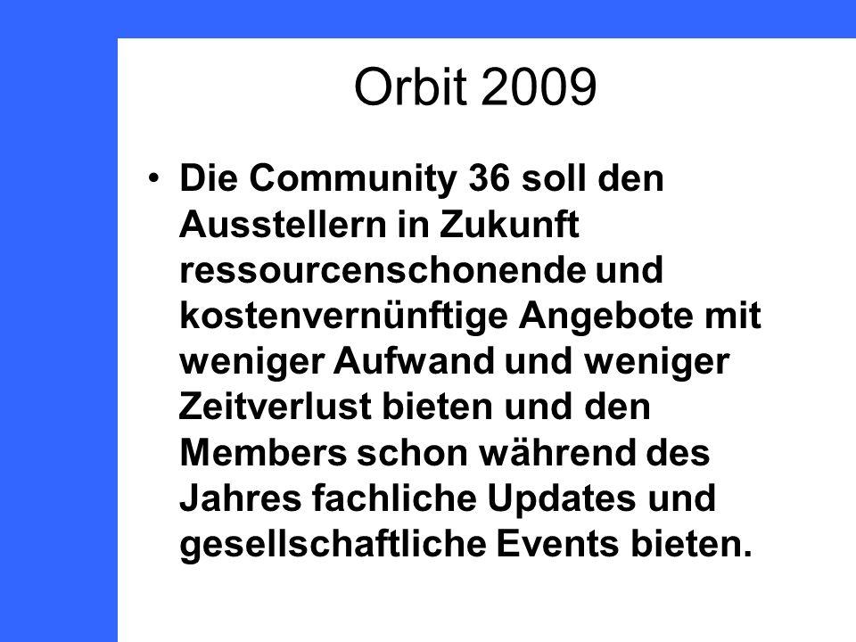 Orbit 2009 Die Community 36 soll den Ausstellern in Zukunft ressourcenschonende und kostenvernünftige Angebote mit weniger Aufwand und weniger Zeitverlust bieten und den Members schon während des Jahres fachliche Updates und gesellschaftliche Events bieten.