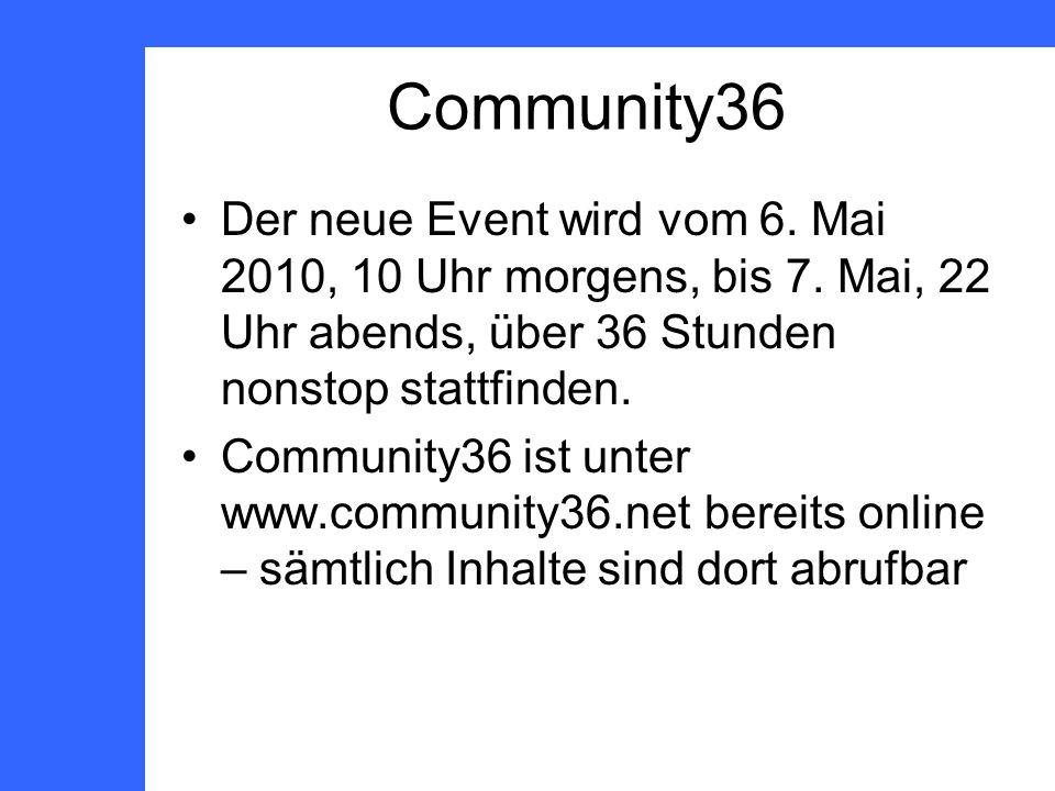 Community36 Der neue Event wird vom 6. Mai 2010, 10 Uhr morgens, bis 7.