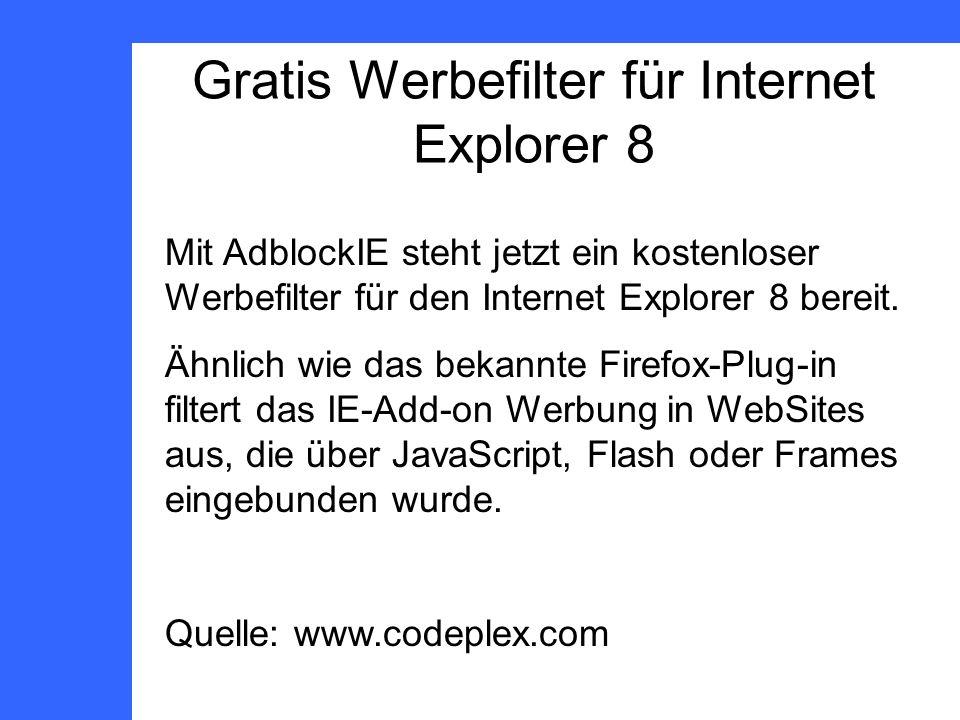 Gratis Werbefilter für Internet Explorer 8 Mit AdblockIE steht jetzt ein kostenloser Werbefilter für den Internet Explorer 8 bereit.