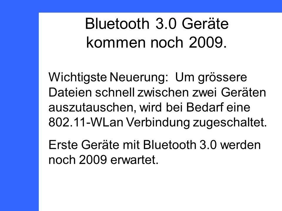 Bluetooth 3.0 Geräte kommen noch 2009.