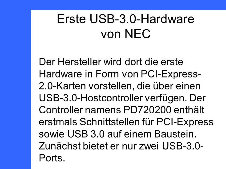 Erste USB-3.0-Hardware von NEC Der Hersteller wird dort die erste Hardware in Form von PCI-Express- 2.0-Karten vorstellen, die über einen USB-3.0-Hostcontroller verfügen.