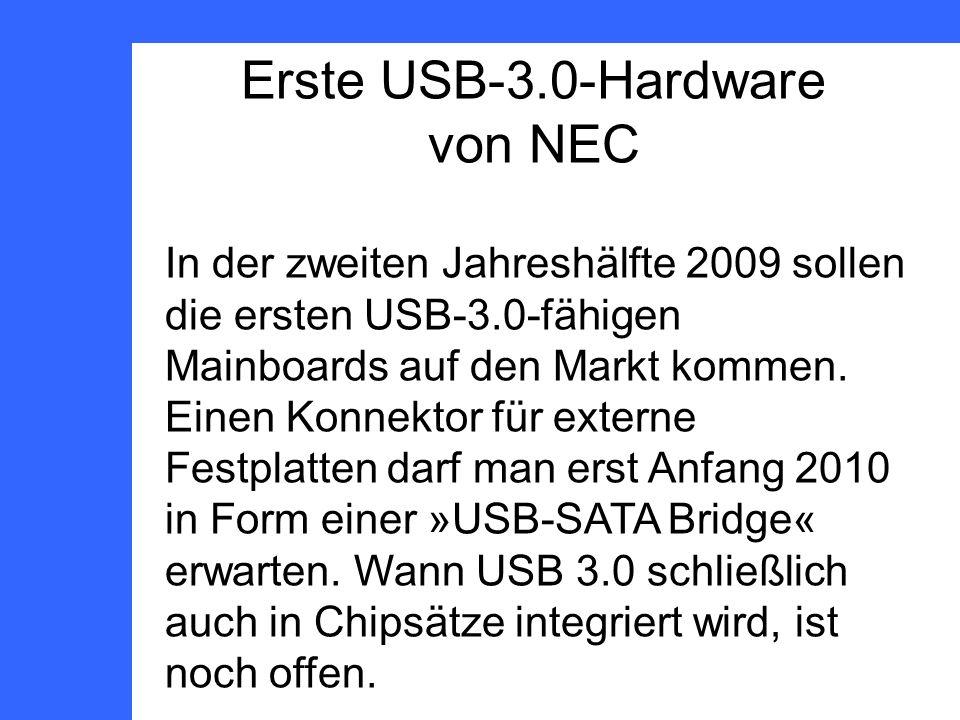 Erste USB-3.0-Hardware von NEC In der zweiten Jahreshälfte 2009 sollen die ersten USB-3.0-fähigen Mainboards auf den Markt kommen.