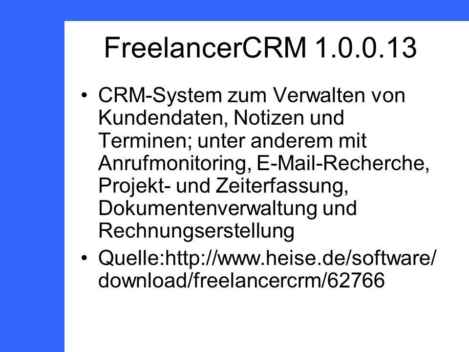 FreelancerCRM 1.0.0.13 CRM-System zum Verwalten von Kundendaten, Notizen und Terminen; unter anderem mit Anrufmonitoring, E-Mail-Recherche, Projekt- und Zeiterfassung, Dokumentenverwaltung und Rechnungserstellung Quelle:http://www.heise.de/software/ download/freelancercrm/62766