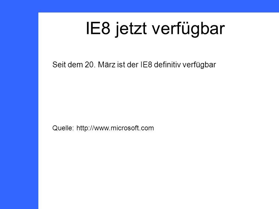 IE8 jetzt verfügbar Seit dem 20.