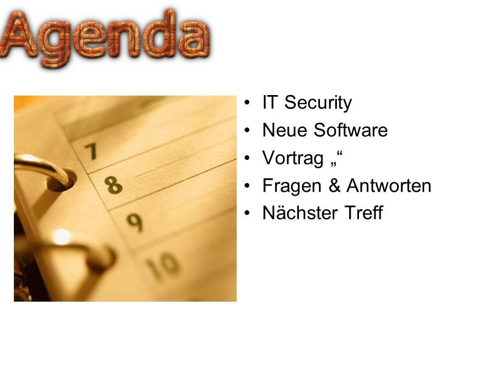IT Security Neue Software Vortrag Fragen & Antworten Nächster Treff