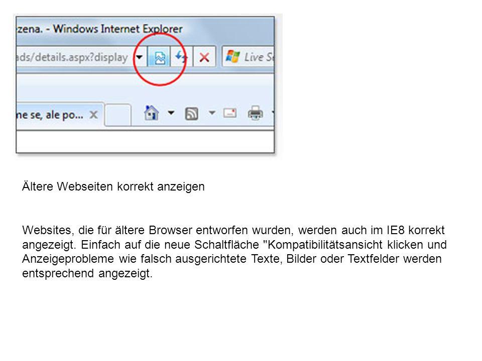 Ältere Webseiten korrekt anzeigen Websites, die für ältere Browser entworfen wurden, werden auch im IE8 korrekt angezeigt.