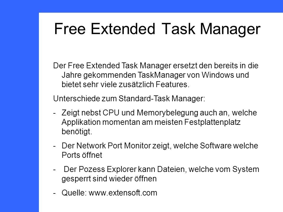 Free Extended Task Manager Der Free Extended Task Manager ersetzt den bereits in die Jahre gekommenden TaskManager von Windows und bietet sehr viele zusätzlich Features.