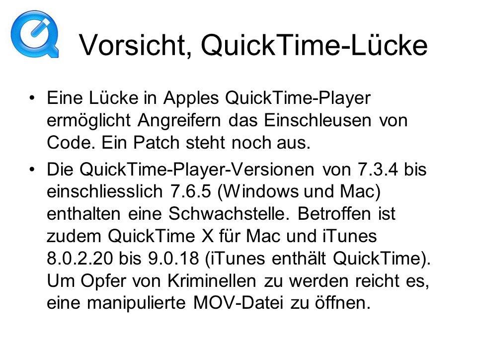 Vorsicht, QuickTime-Lücke Eine Lücke in Apples QuickTime-Player ermöglicht Angreifern das Einschleusen von Code. Ein Patch steht noch aus. Die QuickTi
