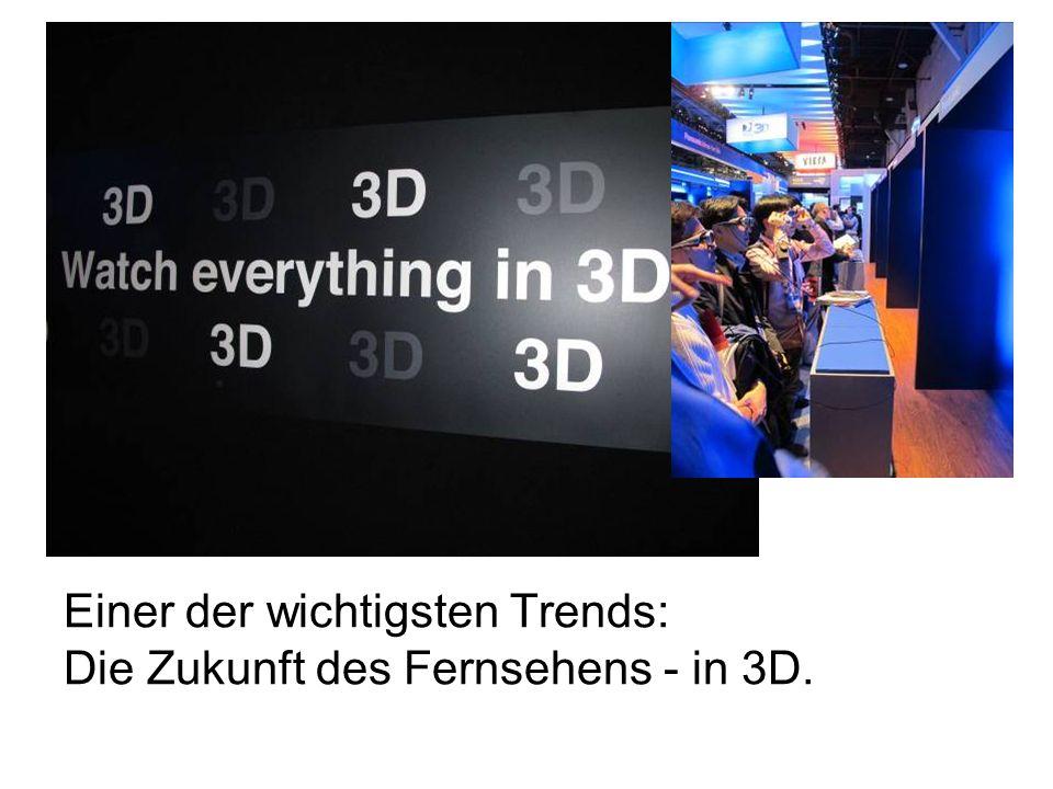 Einer der wichtigsten Trends: Die Zukunft des Fernsehens - in 3D.