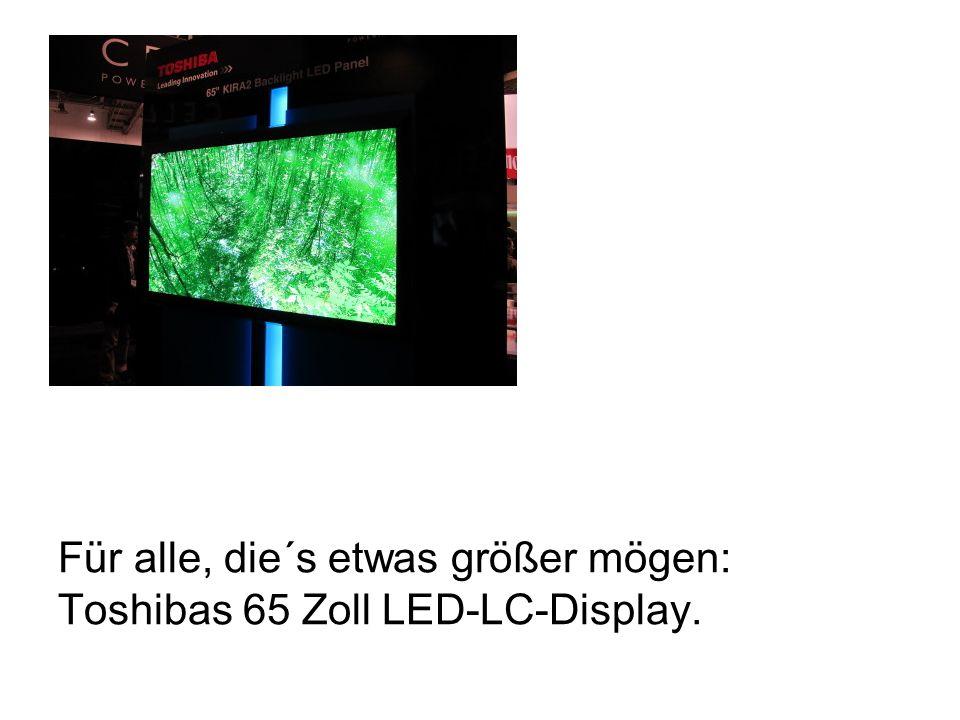 Für alle, die´s etwas größer mögen: Toshibas 65 Zoll LED-LC-Display.