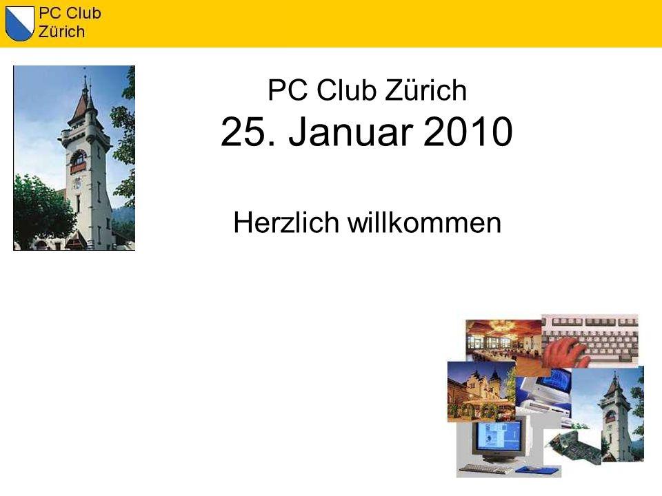PC Club Zürich 25. Januar 2010 Herzlich willkommen