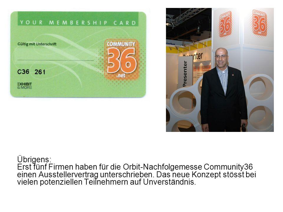 Übrigens: Erst fünf Firmen haben für die Orbit-Nachfolgemesse Community36 einen Ausstellervertrag unterschrieben.