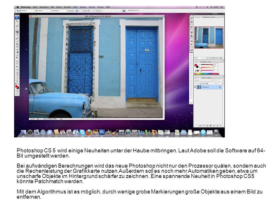 Photoshop CS 5 wird einige Neuheiten unter der Haube mitbringen. Laut Adobe soll die Software auf 64- Bit umgestellt werden. Bei aufwändigen Berechnun