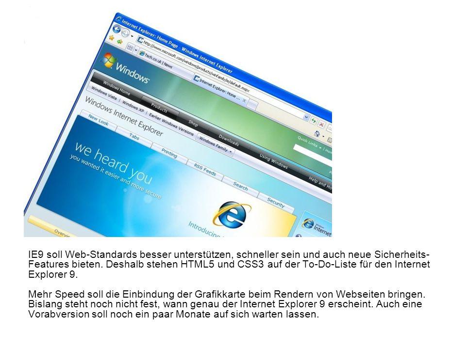 IE9 soll Web-Standards besser unterstützen, schneller sein und auch neue Sicherheits- Features bieten.