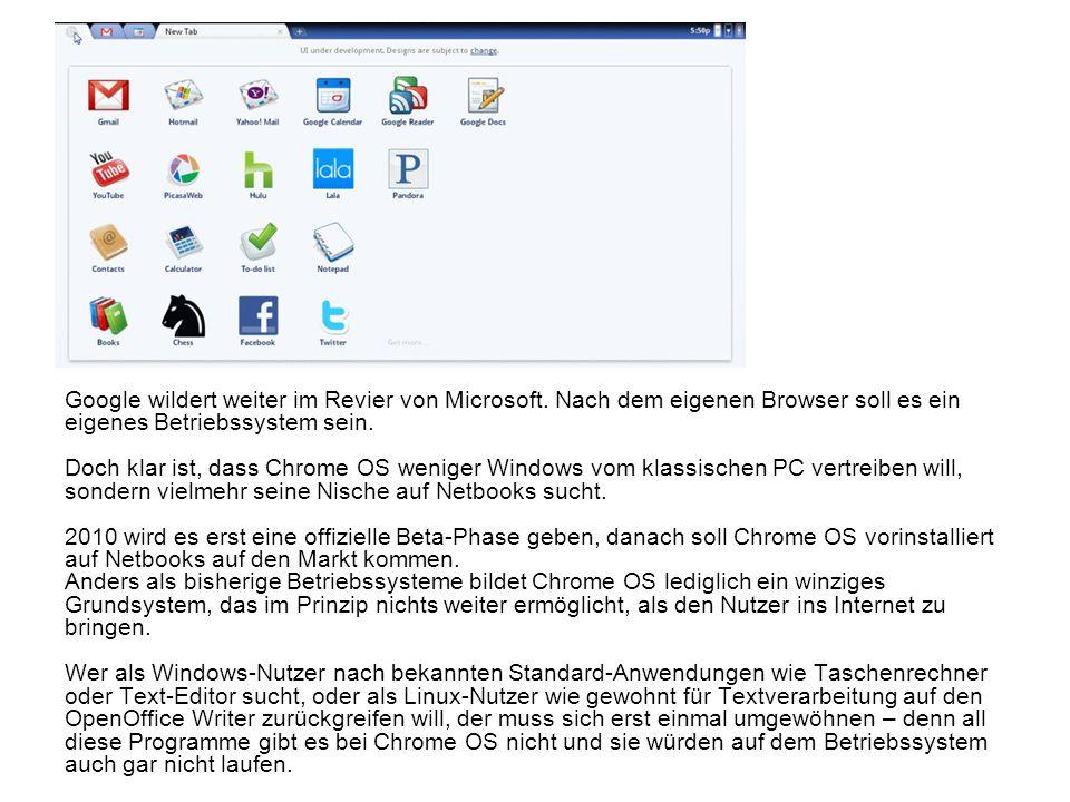 Google wildert weiter im Revier von Microsoft. Nach dem eigenen Browser soll es ein eigenes Betriebssystem sein. Doch klar ist, dass Chrome OS weniger