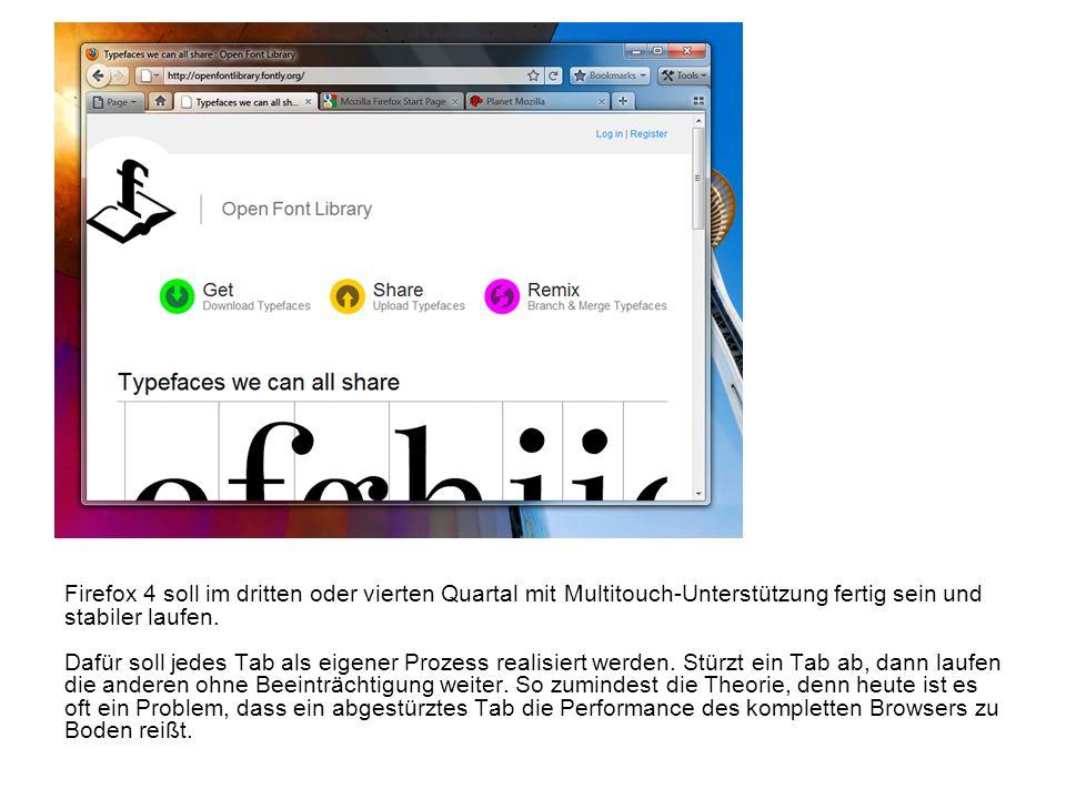 Firefox 4 soll im dritten oder vierten Quartal mit Multitouch-Unterstützung fertig sein und stabiler laufen. Dafür soll jedes Tab als eigener Prozess