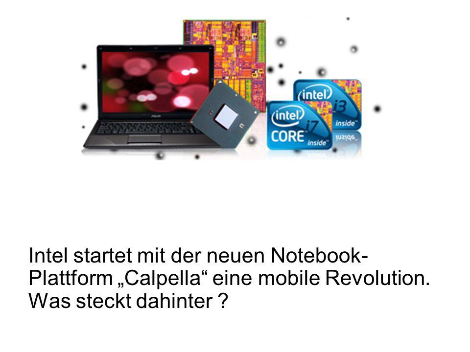 Intel startet mit der neuen Notebook- Plattform Calpella eine mobile Revolution.