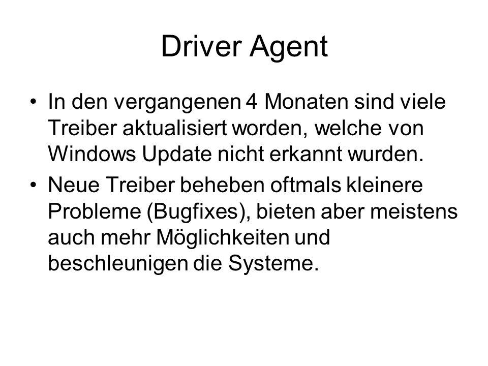 Driver Agent In den vergangenen 4 Monaten sind viele Treiber aktualisiert worden, welche von Windows Update nicht erkannt wurden. Neue Treiber beheben