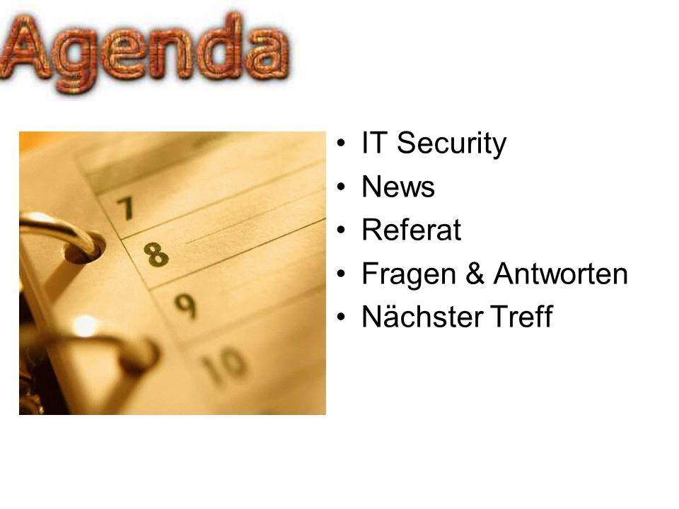 IT Security News Referat Fragen & Antworten Nächster Treff
