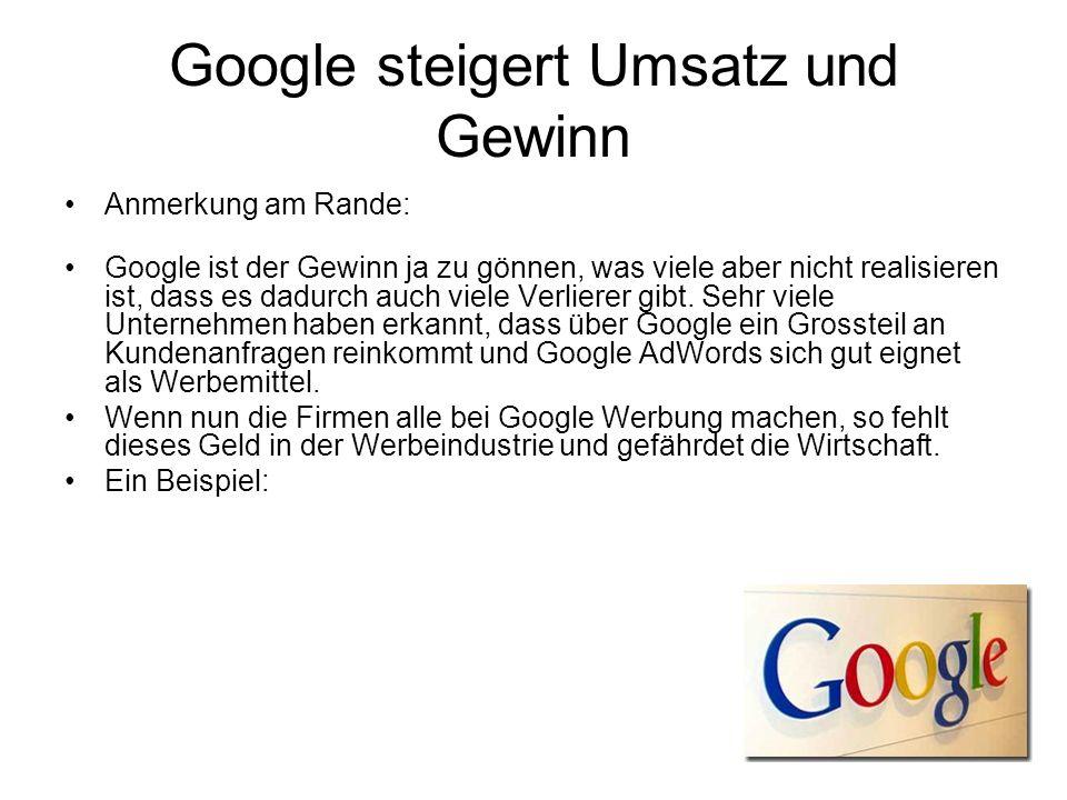 Google steigert Umsatz und Gewinn Anmerkung am Rande: Google ist der Gewinn ja zu gönnen, was viele aber nicht realisieren ist, dass es dadurch auch v