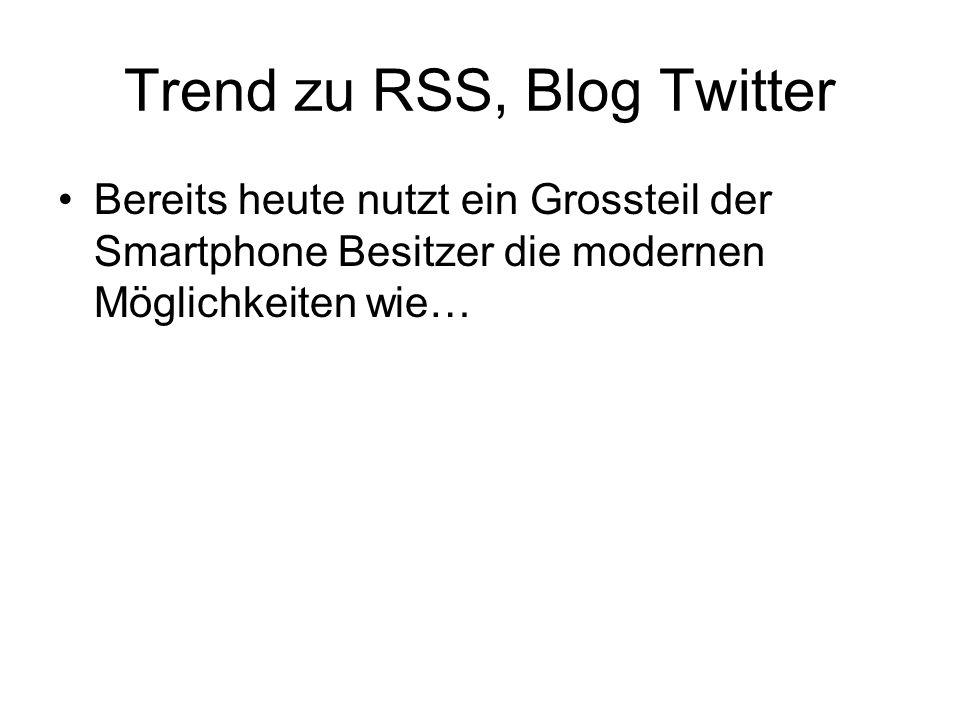 Trend zu RSS, Blog Twitter Bereits heute nutzt ein Grossteil der Smartphone Besitzer die modernen Möglichkeiten wie…