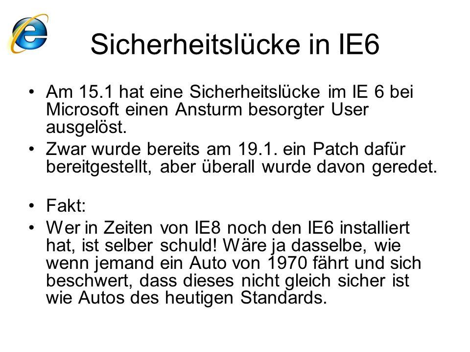 Sicherheitslücke in IE6 Am 15.1 hat eine Sicherheitslücke im IE 6 bei Microsoft einen Ansturm besorgter User ausgelöst. Zwar wurde bereits am 19.1. ei