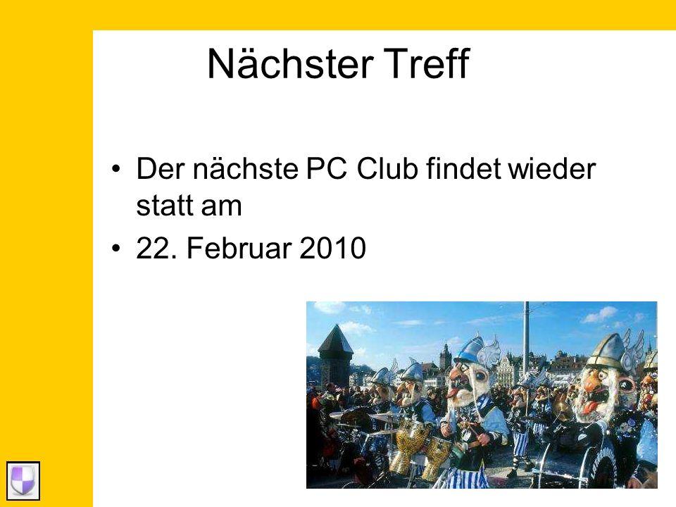 Nächster Treff Der nächste PC Club findet wieder statt am 22. Februar 2010