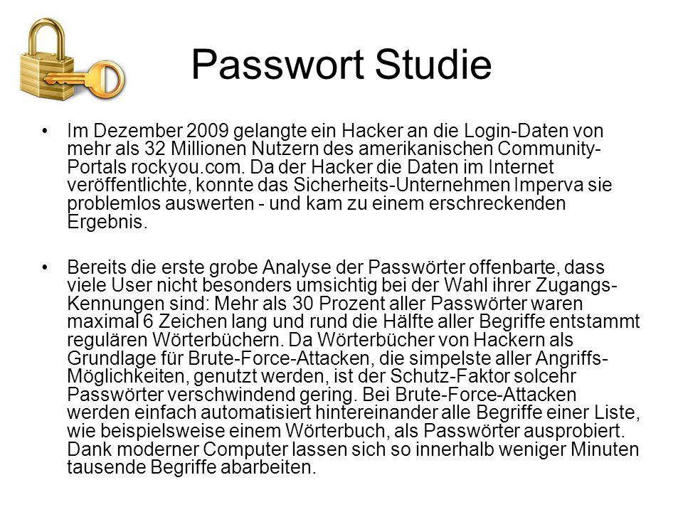 Passwort Studie Im Dezember 2009 gelangte ein Hacker an die Login-Daten von mehr als 32 Millionen Nutzern des amerikanischen Community- Portals rockyou.com.