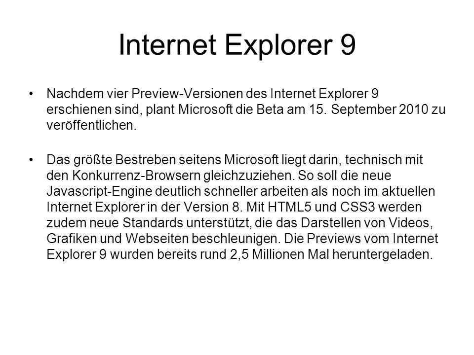 Internet Explorer 9 Nachdem vier Preview-Versionen des Internet Explorer 9 erschienen sind, plant Microsoft die Beta am 15.