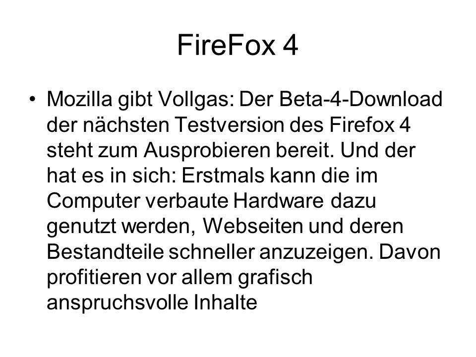 FireFox 4 Mozilla gibt Vollgas: Der Beta-4-Download der nächsten Testversion des Firefox 4 steht zum Ausprobieren bereit.