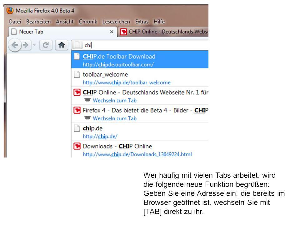 Wer häufig mit vielen Tabs arbeitet, wird die folgende neue Funktion begrüßen: Geben Sie eine Adresse ein, die bereits im Browser geöffnet ist, wechseln Sie mit [TAB] direkt zu ihr.