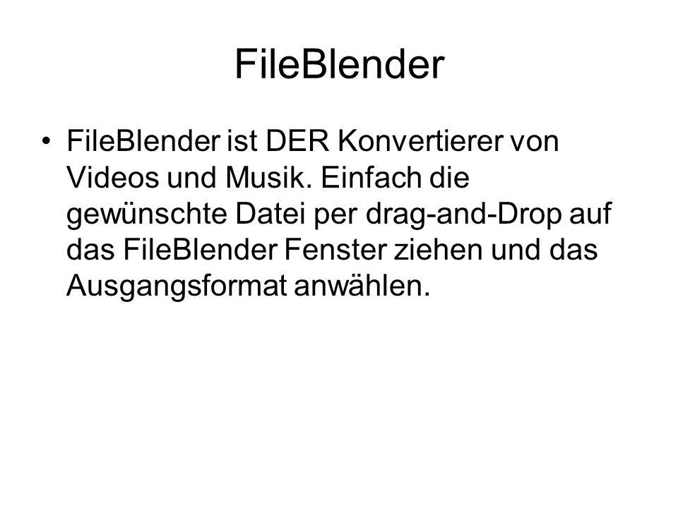 FileBlender FileBlender ist DER Konvertierer von Videos und Musik.