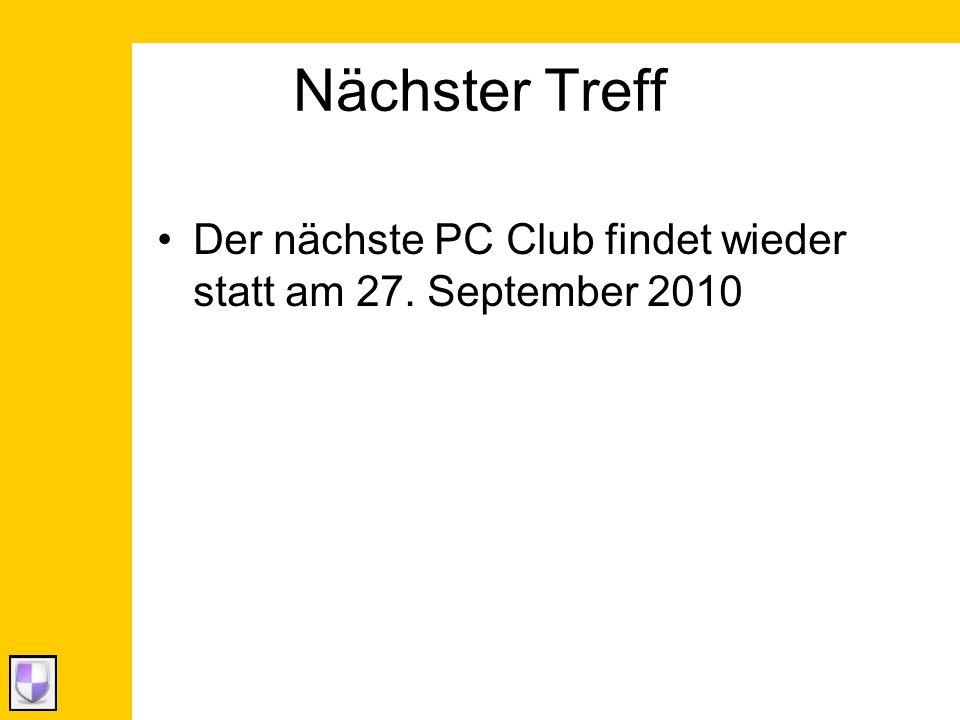 Nächster Treff Der nächste PC Club findet wieder statt am 27. September 2010