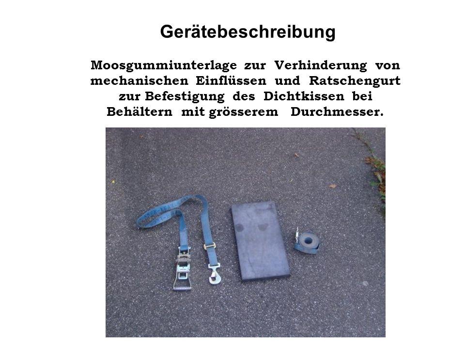 Gerätebeschreibung Moosgummiunterlage zur Verhinderung von mechanischen Einflüssen und Ratschengurt zur Befestigung des Dichtkissen bei Behältern mit