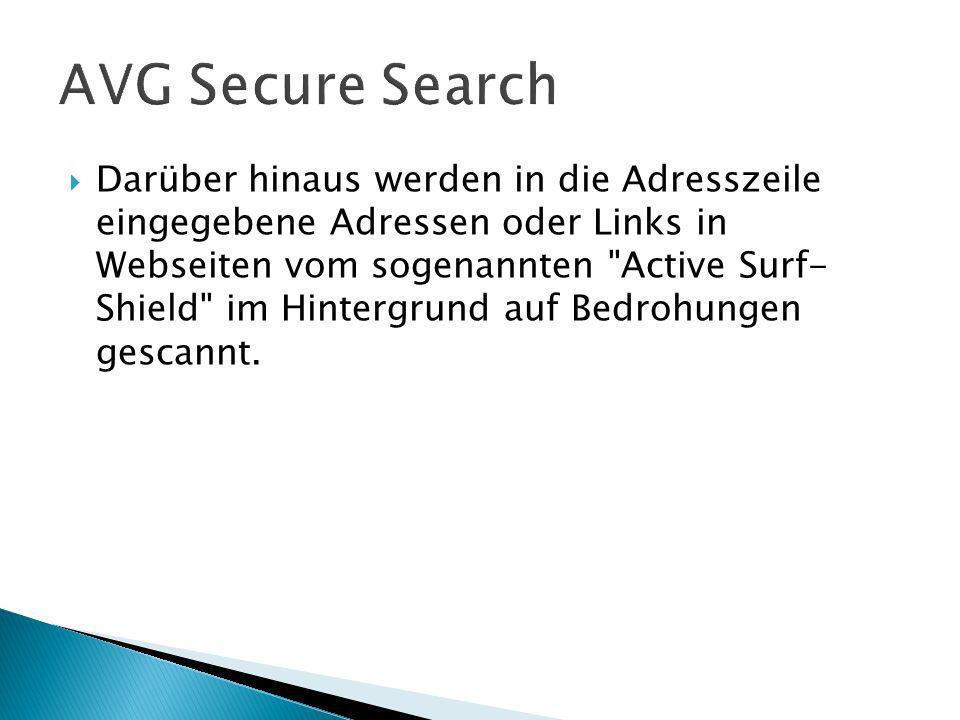 Darüber hinaus werden in die Adresszeile eingegebene Adressen oder Links in Webseiten vom sogenannten Active Surf- Shield im Hintergrund auf Bedrohungen gescannt.