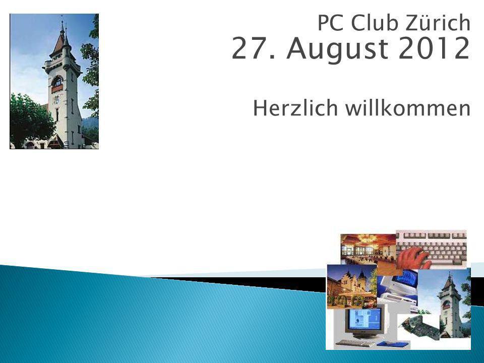 PC Club Zürich 27. August 2012 Herzlich willkommen