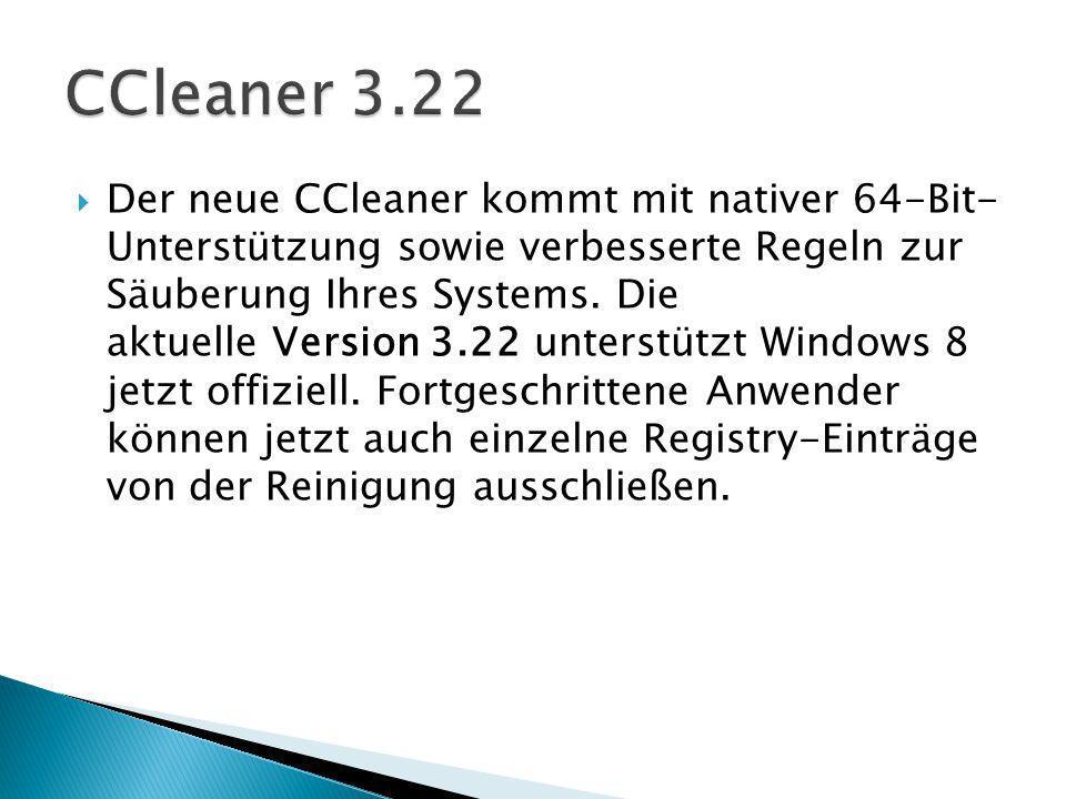 Der neue CCleaner kommt mit nativer 64-Bit- Unterstützung sowie verbesserte Regeln zur Säuberung Ihres Systems.