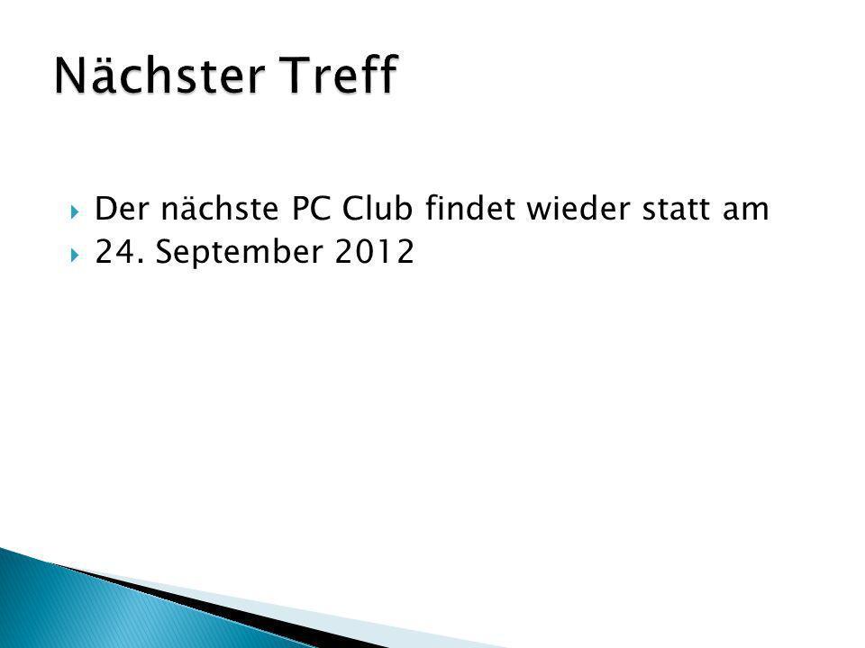 Der nächste PC Club findet wieder statt am 24. September 2012